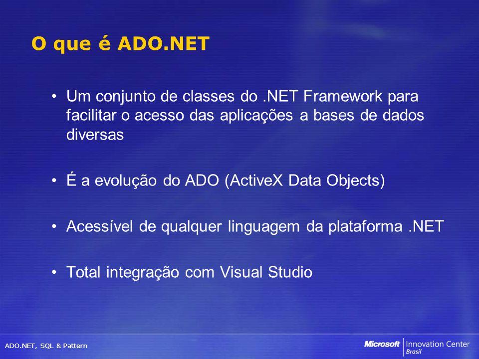 ADO.NET, SQL & Pattern Modelo desconectado Aplicativos Web/Windows Permite maior escalabilidade Conexões estabelecidas por curtos períodos de tempo Desenvolvimento em camadas Comunicação nativa em XML Facilita inteorperabilidade com outras plataformas Por exemplo, WebServices Abstrai a fonte de dados BD XML Um objeto acessado via OleDb Mais do ADO.NET