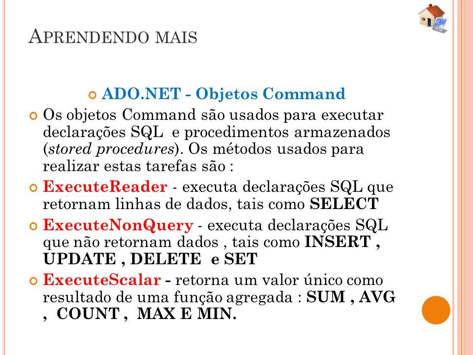 A PRENDENDO MAIS ADO.NET - Objetos Command Os objetos Command são usados para executar declarações SQL e procedimentos armazenados ( stored procedures