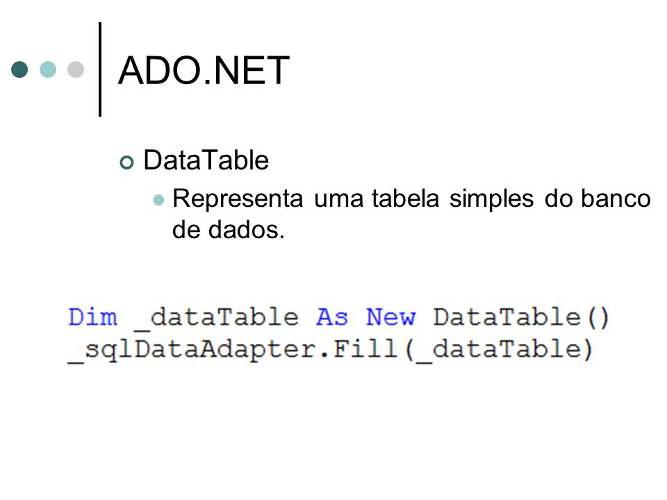 DataTable Representa uma tabela simples do banco de dados.