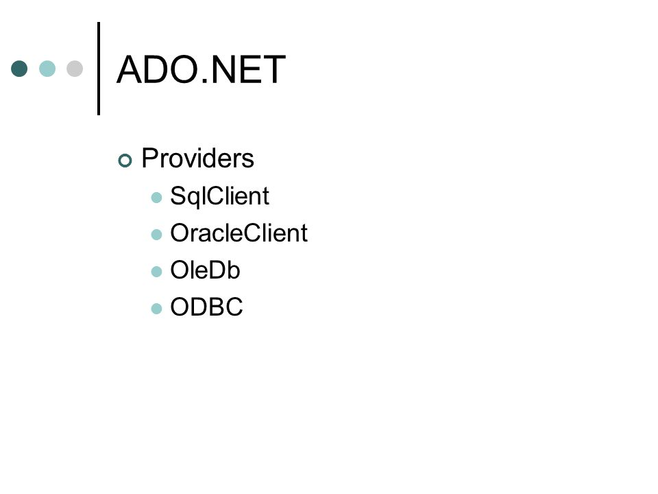 ADO.NET Providers SqlClient OracleClient OleDb ODBC