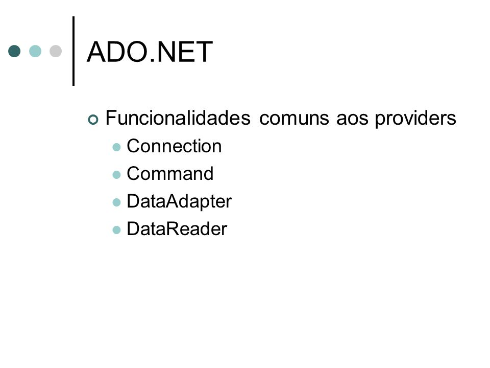ADO.NET Funcionalidades comuns aos providers Connection Command DataAdapter DataReader