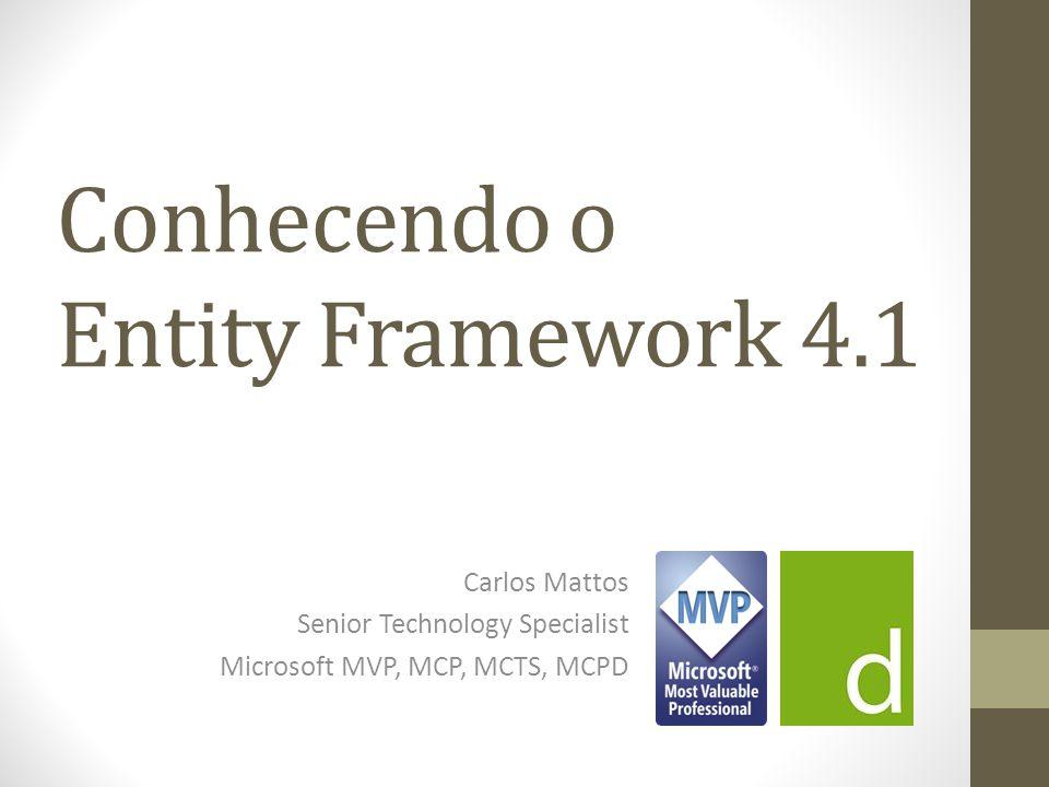 Conhecendo o Entity Framework 4.1 Carlos Mattos Senior Technology Specialist Microsoft MVP, MCP, MCTS, MCPD