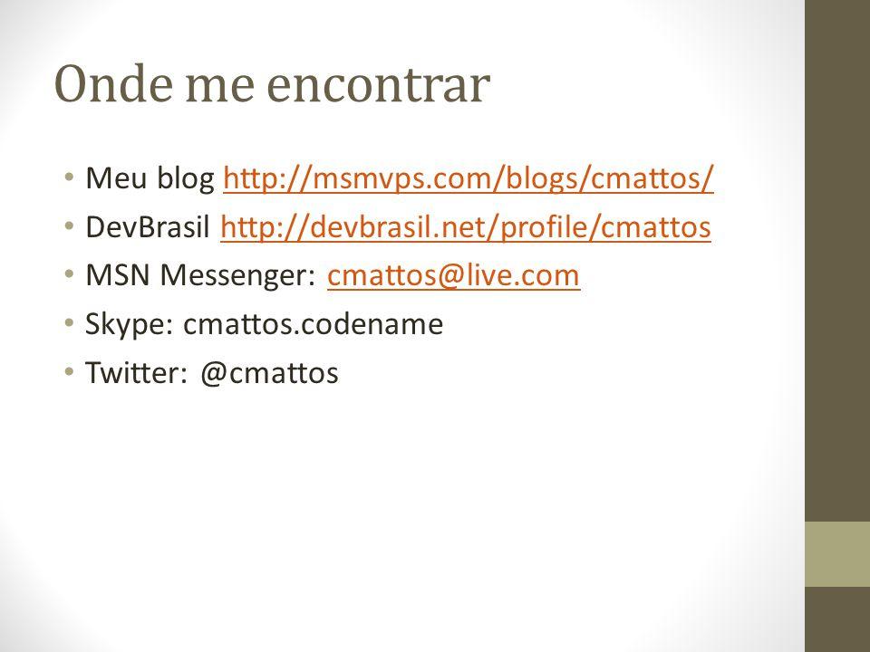Onde me encontrar Meu blog http://msmvps.com/blogs/cmattos/http://msmvps.com/blogs/cmattos/ DevBrasil http://devbrasil.net/profile/cmattoshttp://devbrasil.net/profile/cmattos MSN Messenger: cmattos@live.comcmattos@live.com Skype: cmattos.codename Twitter: @cmattos