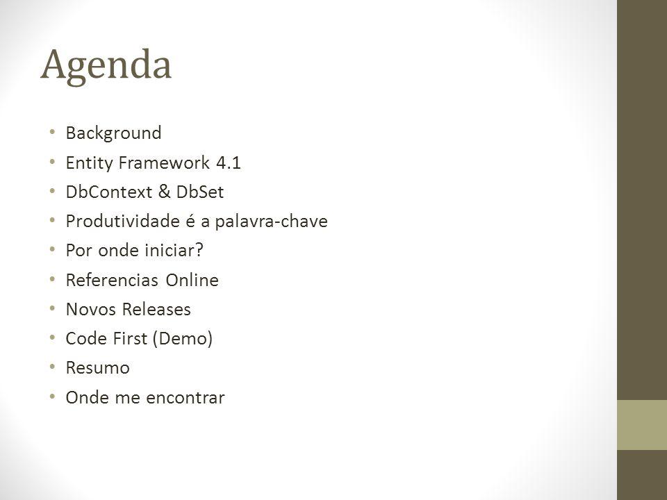 Agenda Background Entity Framework 4.1 DbContext & DbSet Produtividade é a palavra-chave Por onde iniciar.