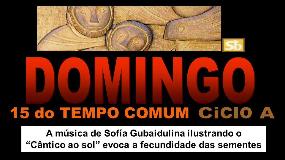 A música de Sofía Gubaidulina ilustrando o Cântico ao sol evoca a fecundidade das sementes 15 do TEMPO COMUM