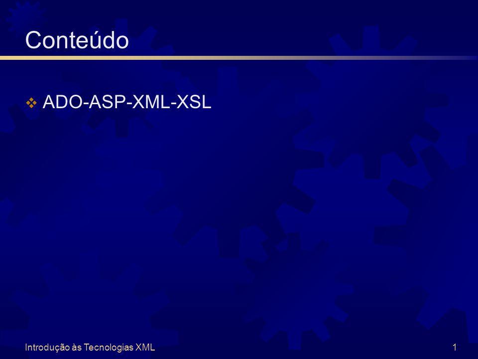 Introdução às Tecnologias XML1 Conteúdo  ADO-ASP-XML-XSL