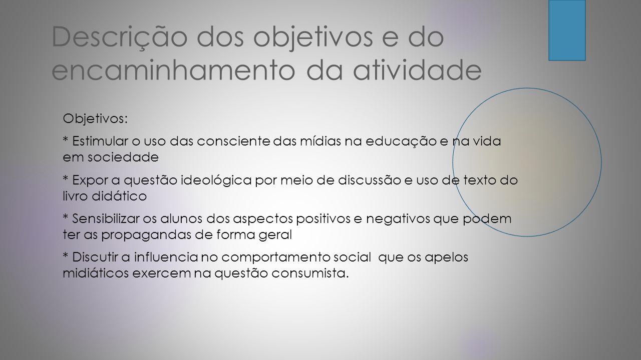 Descrição dos objetivos e do encaminhamento da atividade Objetivos: * Estimular o uso das consciente das mídias na educação e na vida em sociedade * E