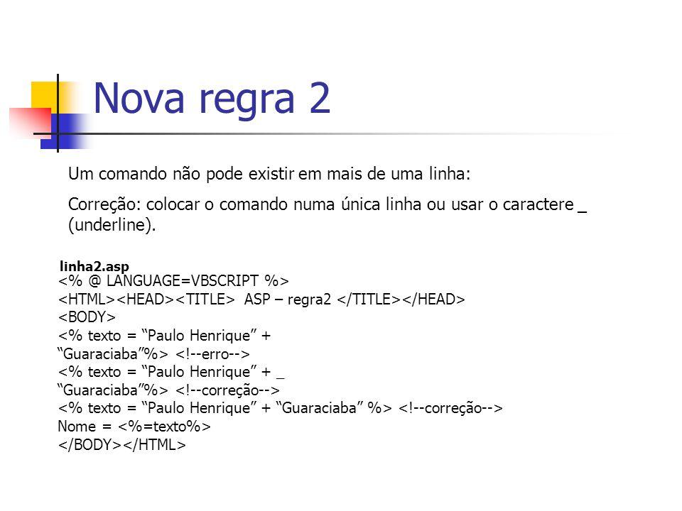 Nova regra 2 ASP – regra2 <% texto = Paulo Henrique + Guaraciaba %> <% texto = Paulo Henrique + _ Guaraciaba %> Nome = Um comando não pode existir em mais de uma linha: Correção: colocar o comando numa única linha ou usar o caractere _ (underline).