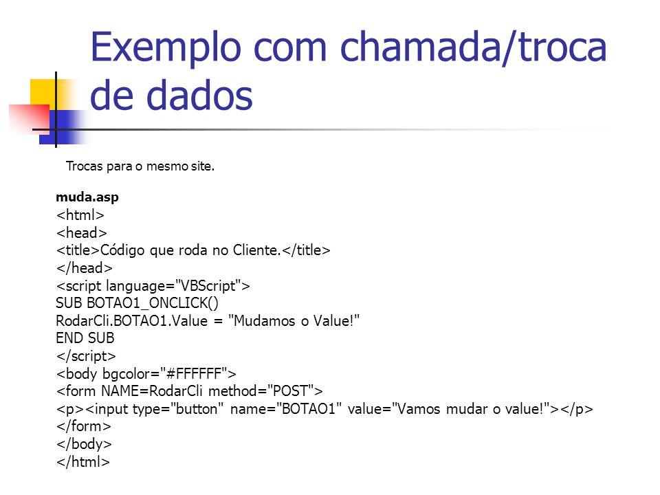 Exemplo com chamada/troca de dados Código que roda no Cliente. SUB BOTAO1_ONCLICK() RodarCli.BOTAO1.Value =