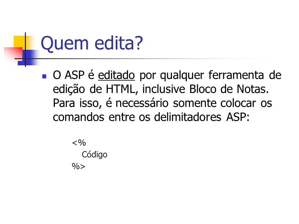 Quem edita? O ASP é editado por qualquer ferramenta de edição de HTML, inclusive Bloco de Notas. Para isso, é necessário somente colocar os comandos e