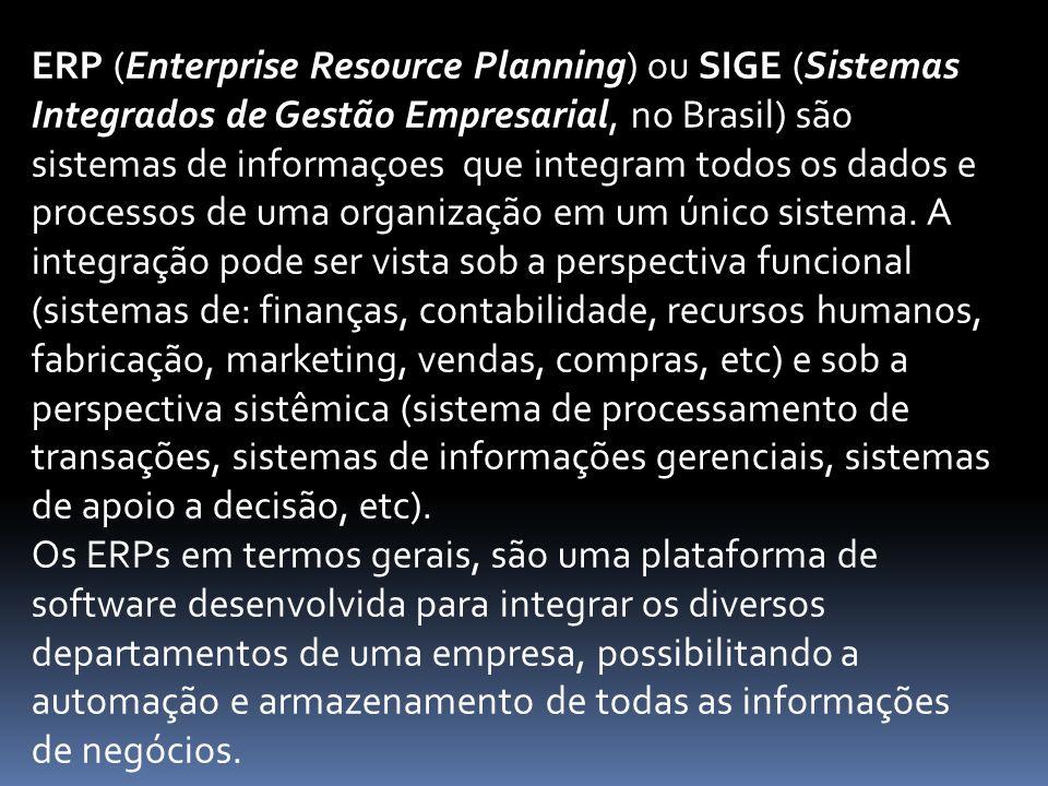 ERP (Enterprise Resource Planning) ou SIGE (Sistemas Integrados de Gestão Empresarial, no Brasil) são sistemas de informaçoes que integram todos os da