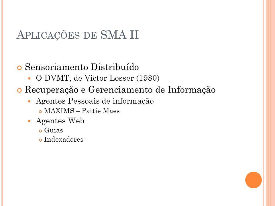 A PLICAÇÕES DE SMA Agentes para Gerenciamento de Processos ADEPT (Jennings et al. 1996) Cada departamento envolvido virou um agente. Construído em cim
