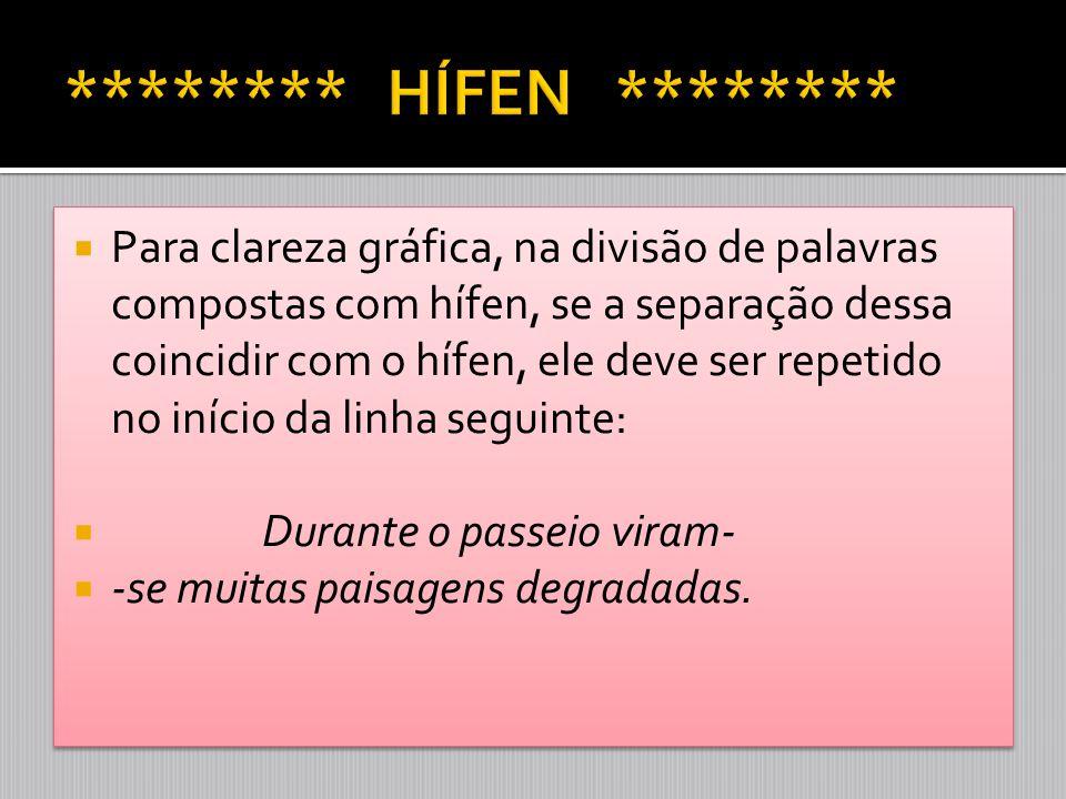  Para clareza gráfica, na divisão de palavras compostas com hífen, se a separação dessa coincidir com o hífen, ele deve ser repetido no início da lin