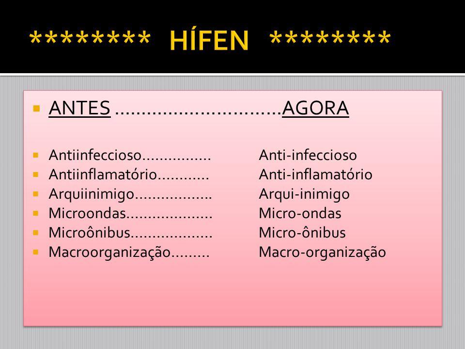  ANTES...............................AGORA  Antiinfeccioso................Anti-infeccioso  Antiinflamatório............Anti-inflamatório  Arquiini