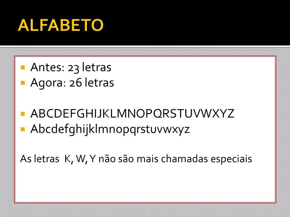  Antes: 23 letras  Agora: 26 letras  ABCDEFGHIJKLMNOPQRSTUVWXYZ  Abcdefghijklmnopqrstuvwxyz As letras K, W, Y não são mais chamadas especiais