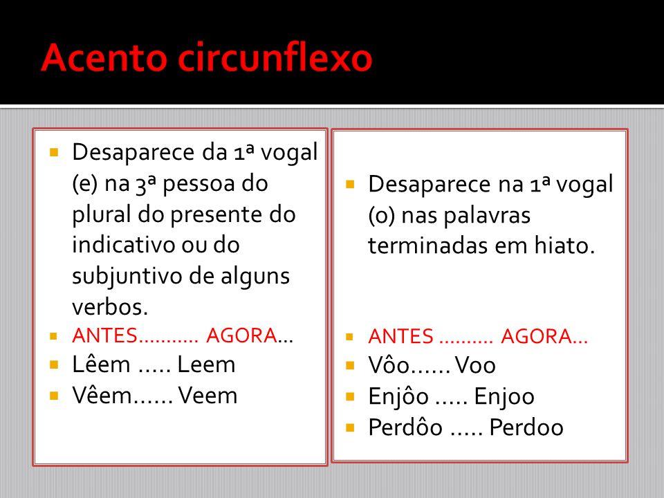  Desaparece da 1ª vogal (e) na 3ª pessoa do plural do presente do indicativo ou do subjuntivo de alguns verbos.  ANTES........... AGORA...  Lêem...