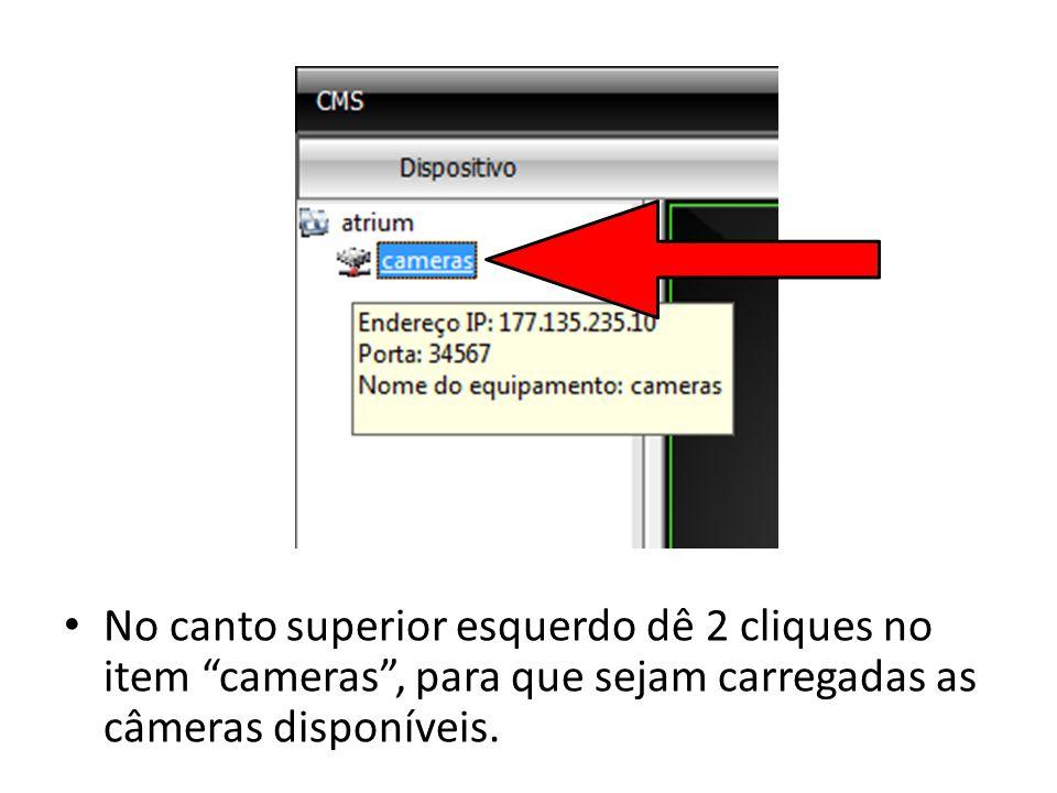 No canto superior esquerdo dê 2 cliques no item cameras , para que sejam carregadas as câmeras disponíveis.