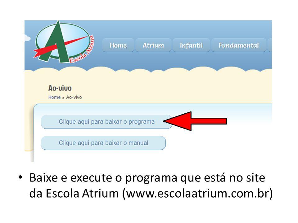 Baixe e execute o programa que está no site da Escola Atrium (www.escolaatrium.com.br)