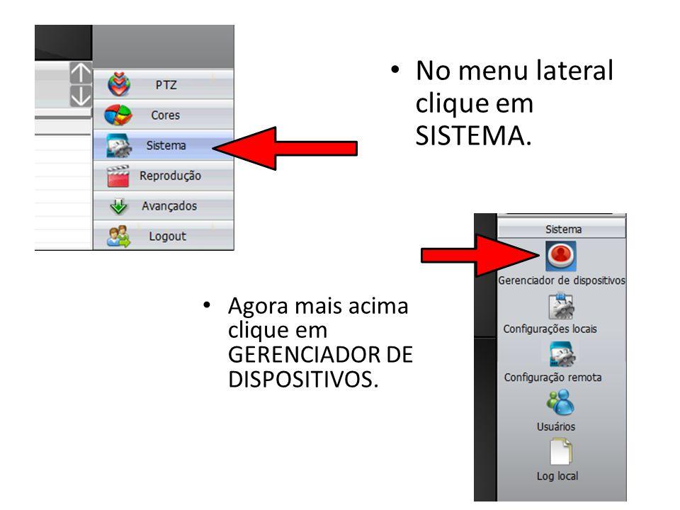 No menu lateral clique em SISTEMA. Agora mais acima clique em GERENCIADOR DE DISPOSITIVOS.
