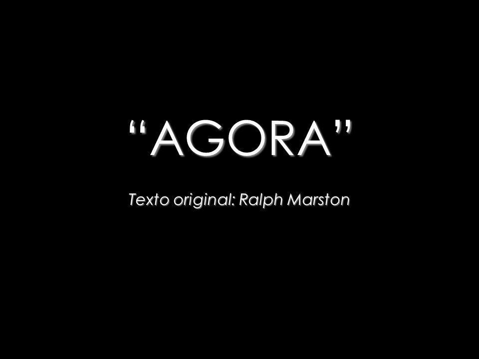 AGORA Texto original: Ralph Marston