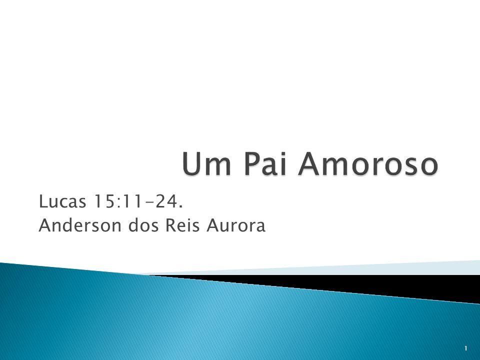 Lucas 15:11-24. Anderson dos Reis Aurora 1
