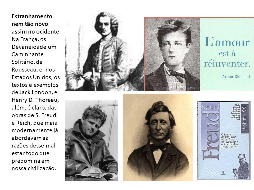 Estranhamento nem tão novo assim no ocidente Na França, os Devaneios de um Caminhante Solitário, de Rousseau, e, nos Estados Unidos, os textos e exemp
