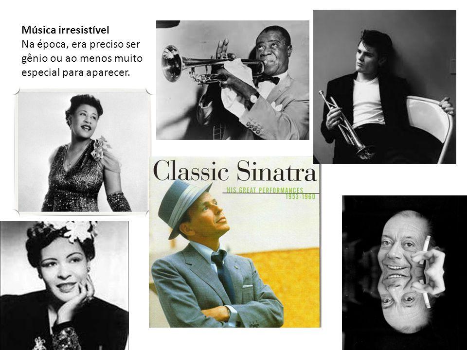 Música irresistível Na época, era preciso ser gênio ou ao menos muito especial para aparecer.