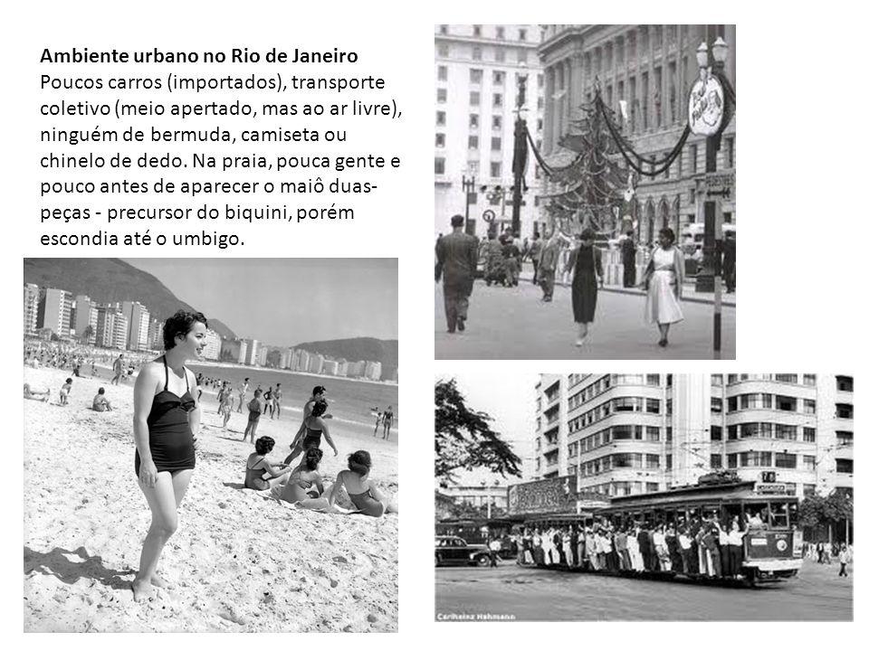 Ambiente urbano no Rio de Janeiro Poucos carros (importados), transporte coletivo (meio apertado, mas ao ar livre), ninguém de bermuda, camiseta ou ch