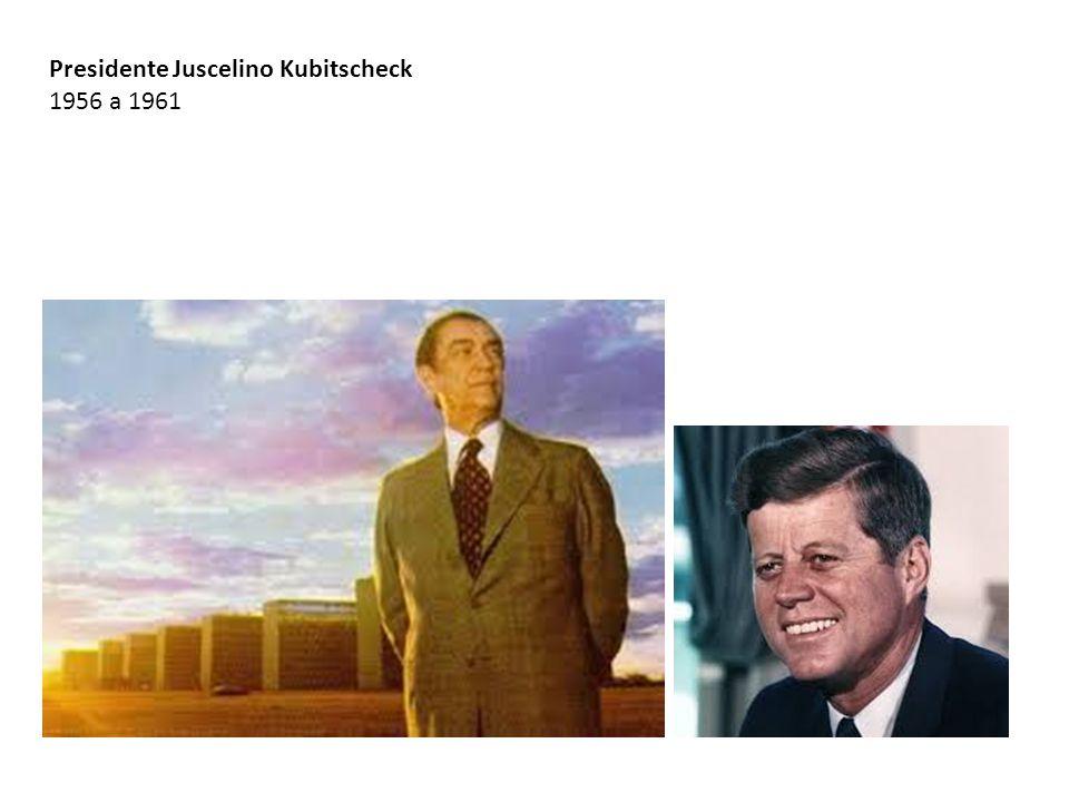 Presidente Juscelino Kubitscheck 1956 a 1961