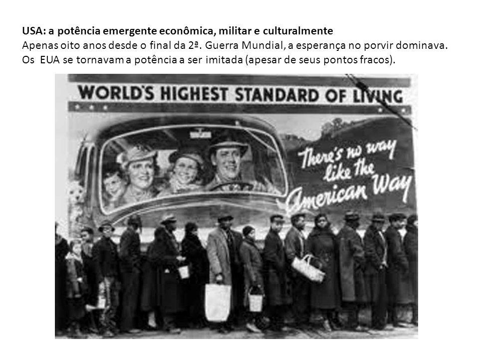USA: a potência emergente econômica, militar e culturalmente Apenas oito anos desde o final da 2ª. Guerra Mundial, a esperança no porvir dominava. Os