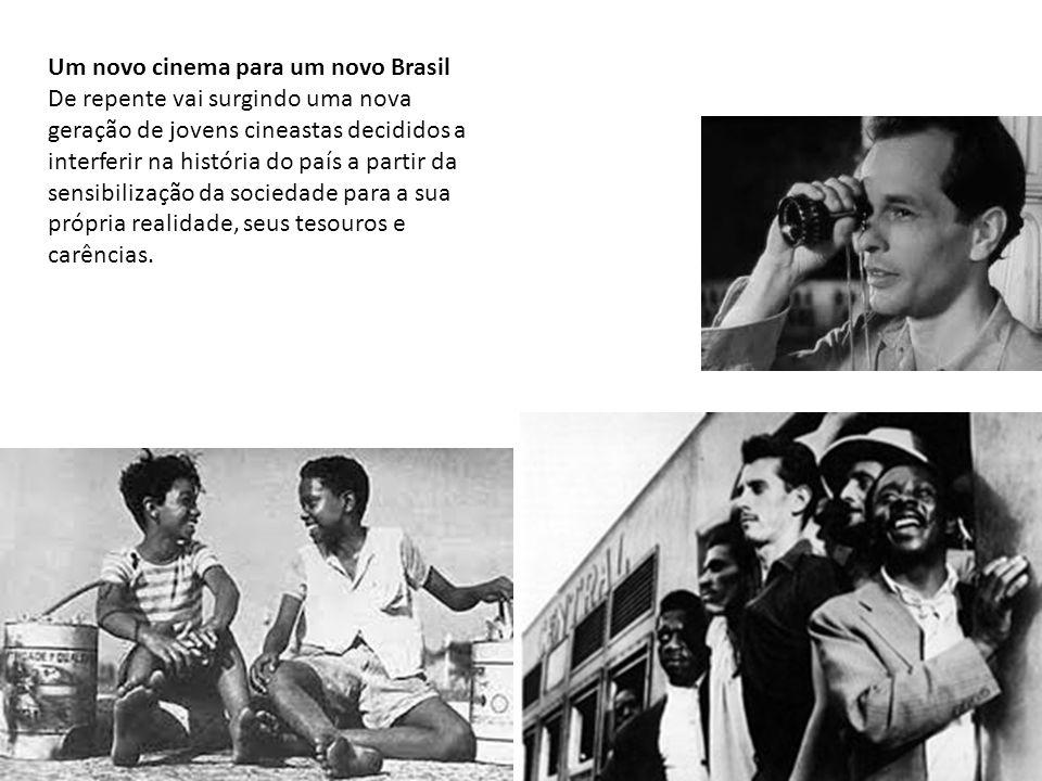 Um novo cinema para um novo Brasil De repente vai surgindo uma nova geração de jovens cineastas decididos a interferir na história do país a partir da sensibilização da sociedade para a sua própria realidade, seus tesouros e carências.