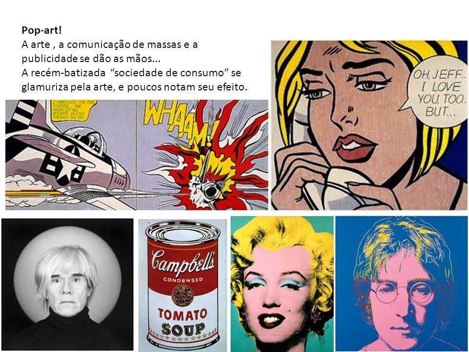 """Pop-art! A arte, a comunicação de massas e a publicidade se dão as mãos... A recém-batizada """"sociedade de consumo"""" se glamuriza pela arte, e poucos no"""