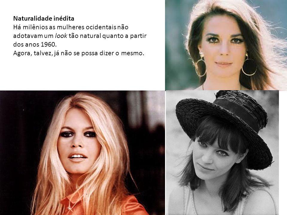 Naturalidade inédita Há milênios as mulheres ocidentais não adotavam um look tão natural quanto a partir dos anos 1960. Agora, talvez, já não se possa