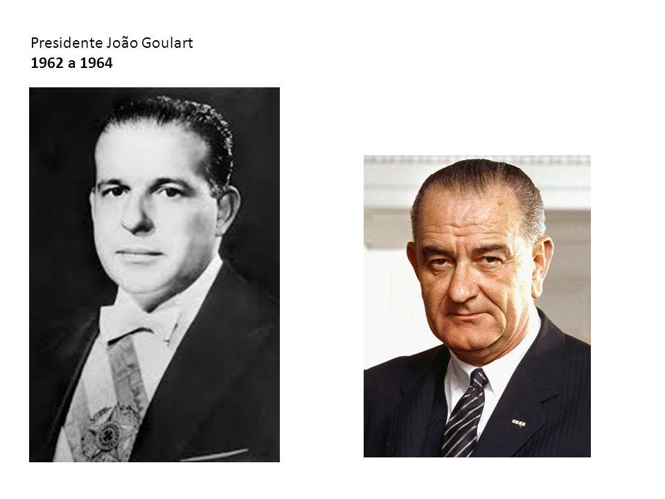 Presidente João Goulart 1962 a 1964