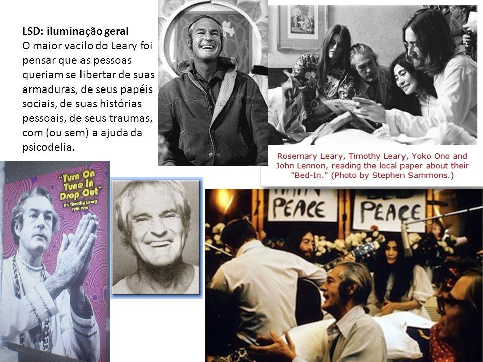 LSD: iluminação geral O maior vacilo do Leary foi pensar que as pessoas queriam se libertar de suas armaduras, de seus papéis sociais, de suas histórias pessoais, de seus traumas, com (ou sem) a ajuda da psicodelia.