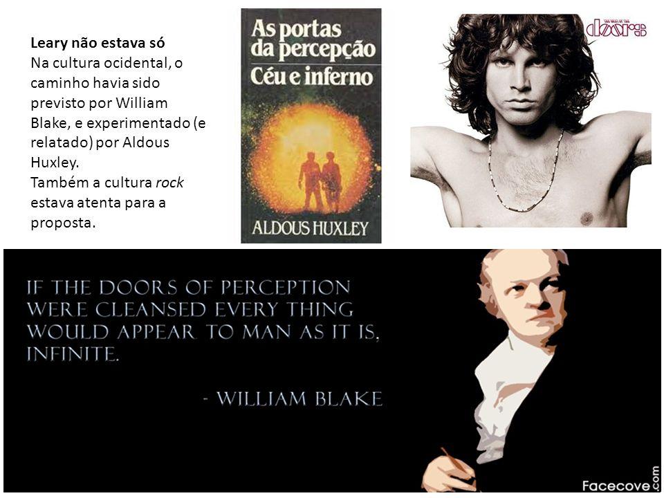 Leary não estava só Na cultura ocidental, o caminho havia sido previsto por William Blake, e experimentado (e relatado) por Aldous Huxley.