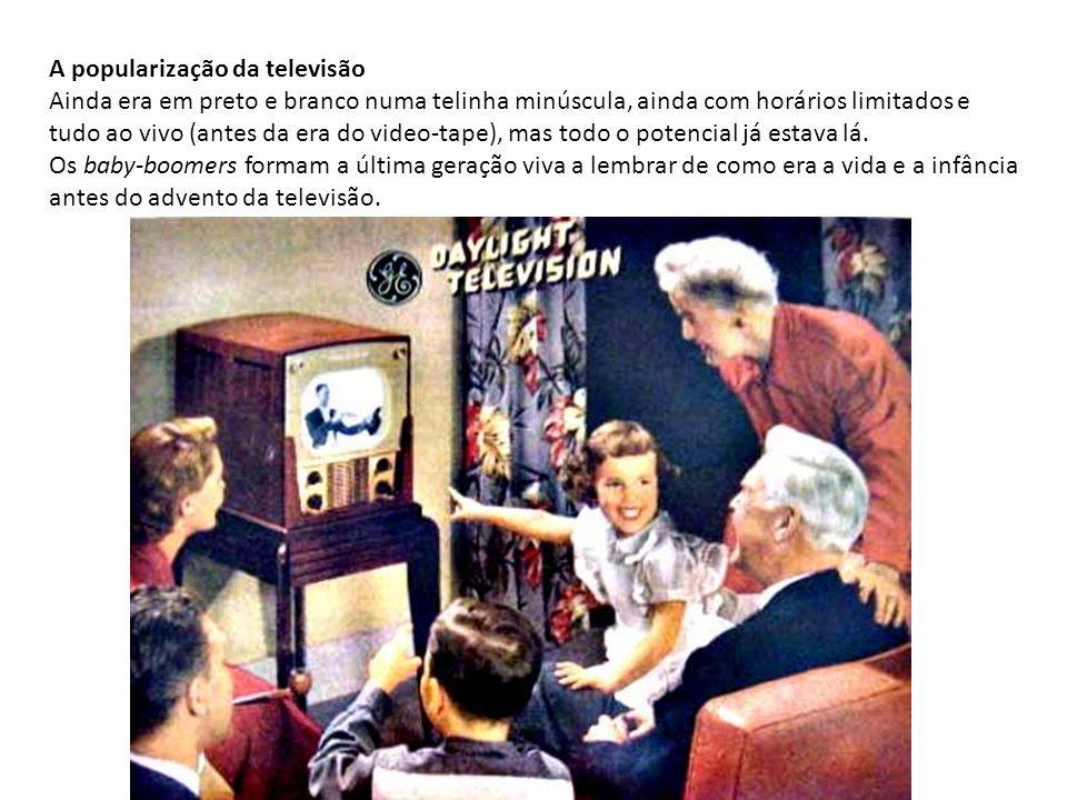 A popularização da televisão Ainda era em preto e branco numa telinha minúscula, ainda com horários limitados e tudo ao vivo (antes da era do video-ta