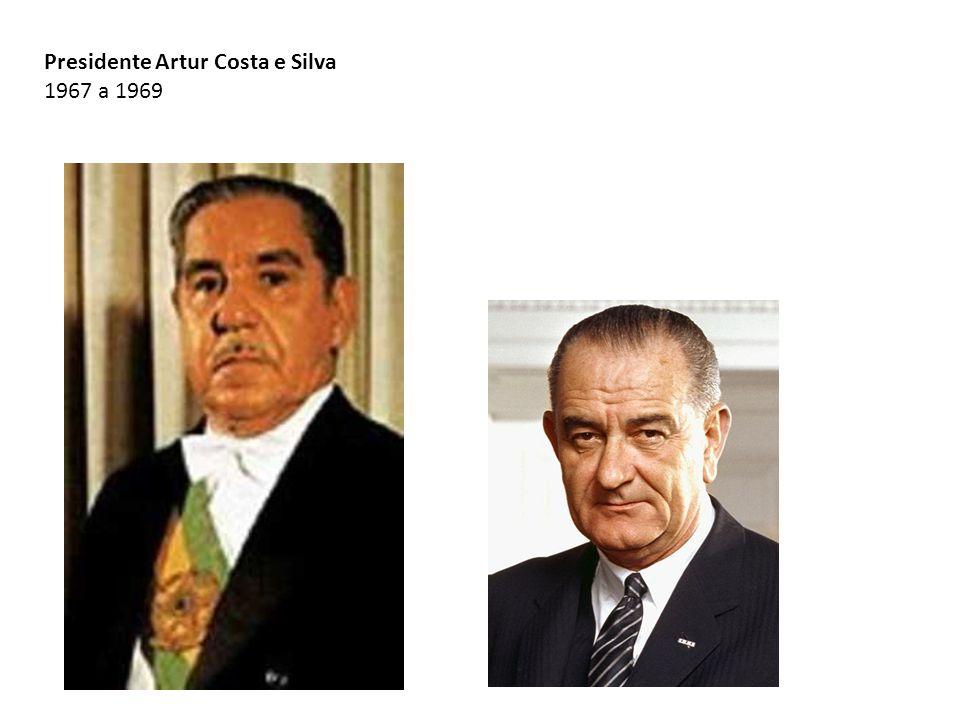 Presidente Artur Costa e Silva 1967 a 1969