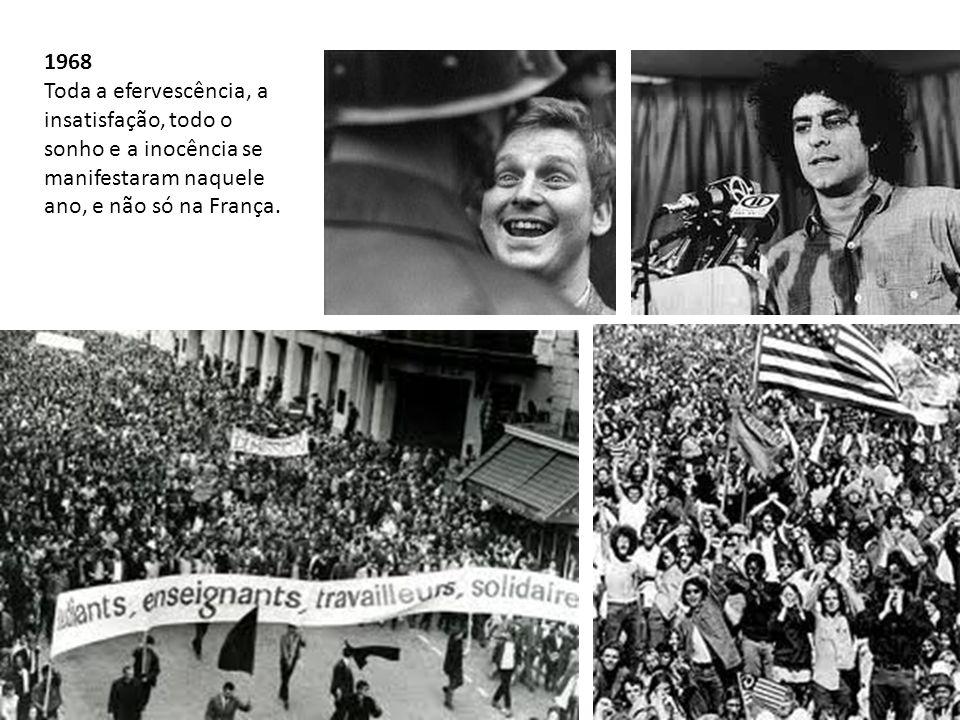 1968 Toda a efervescência, a insatisfação, todo o sonho e a inocência se manifestaram naquele ano, e não só na França.