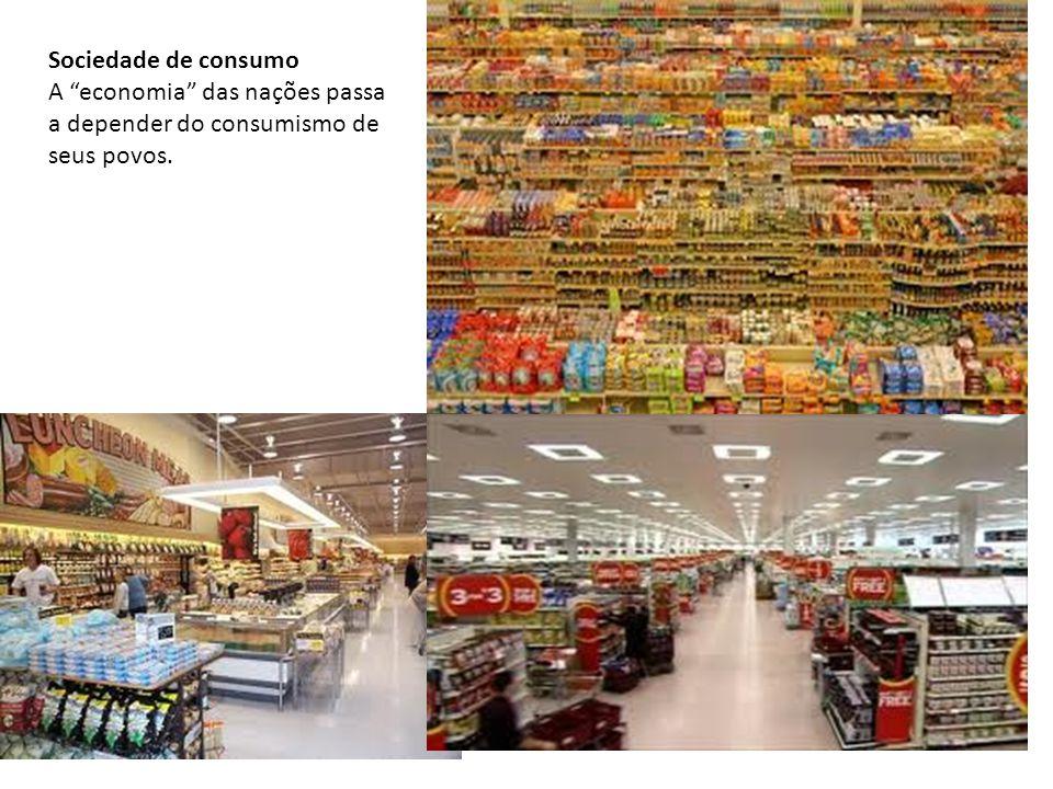 """Sociedade de consumo A """"economia"""" das nações passa a depender do consumismo de seus povos."""