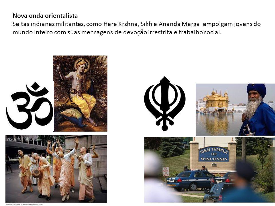 Nova onda orientalista Seitas indianas militantes, como Hare Krshna, Sikh e Ananda Marga empolgam jovens do mundo inteiro com suas mensagens de devoçã