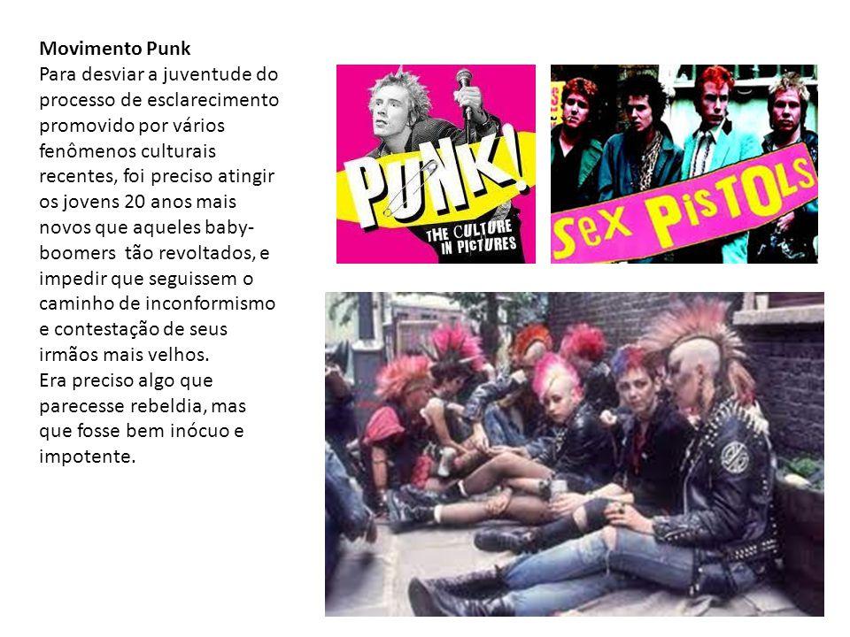 Movimento Punk Para desviar a juventude do processo de esclarecimento promovido por vários fenômenos culturais recentes, foi preciso atingir os jovens