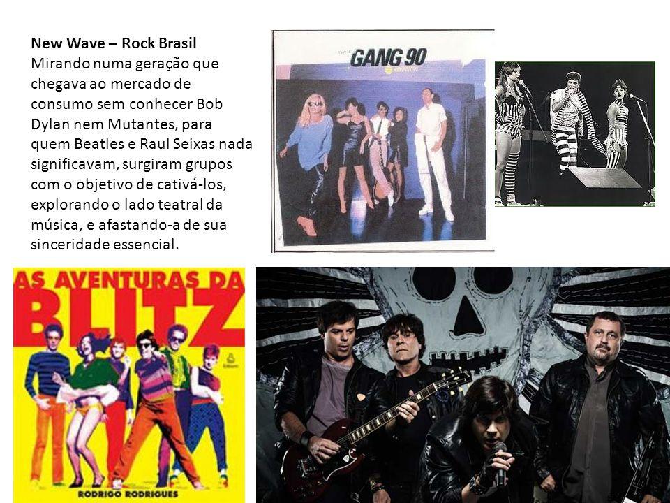 New Wave – Rock Brasil Mirando numa geração que chegava ao mercado de consumo sem conhecer Bob Dylan nem Mutantes, para quem Beatles e Raul Seixas nada significavam, surgiram grupos com o objetivo de cativá-los, explorando o lado teatral da música, e afastando-a de sua sinceridade essencial.