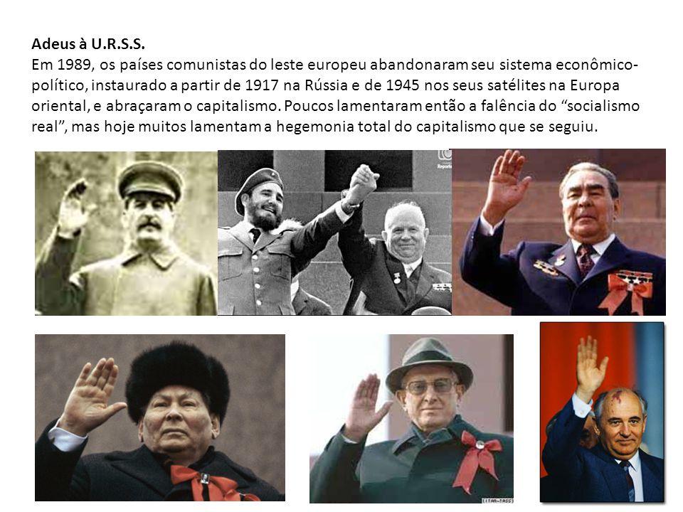 Adeus à U.R.S.S. Em 1989, os países comunistas do leste europeu abandonaram seu sistema econômico- político, instaurado a partir de 1917 na Rússia e d