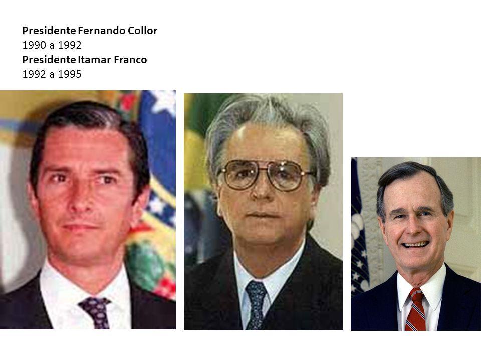 Presidente Fernando Collor 1990 a 1992 Presidente Itamar Franco 1992 a 1995