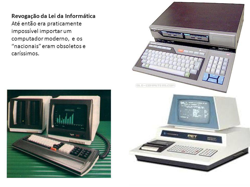 """Revogação da Lei da Informática Até então era praticamente impossível importar um computador moderno, e os """"nacionais"""" eram obsoletos e caríssimos."""