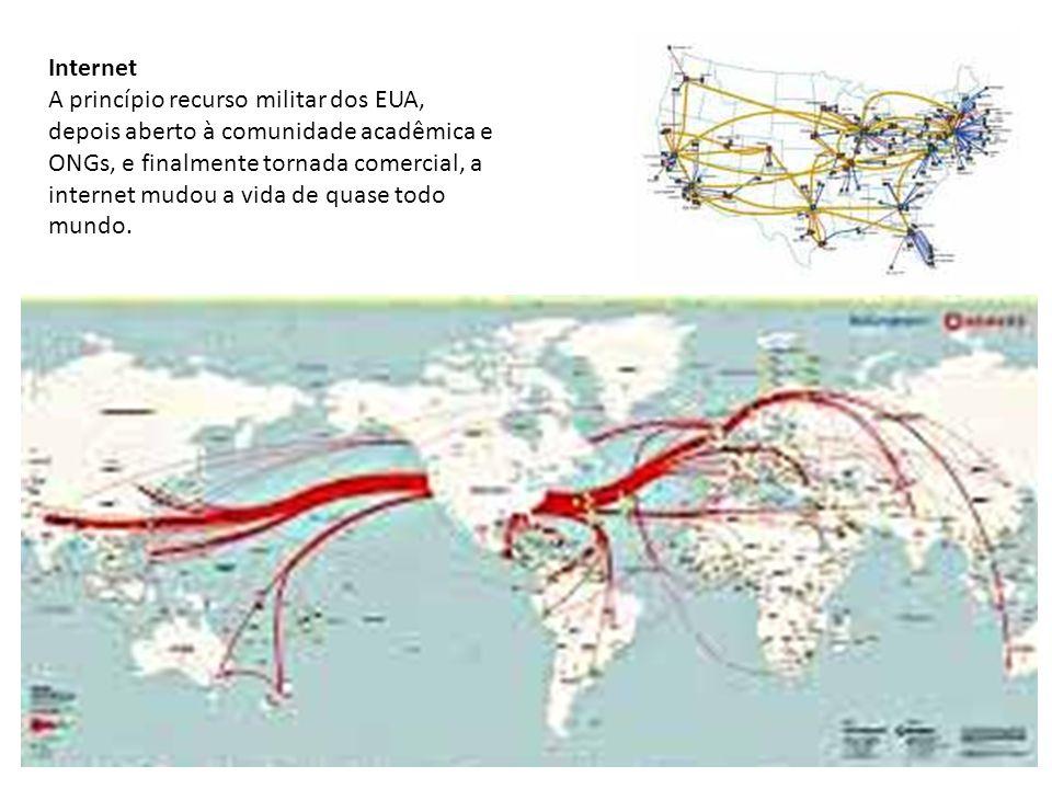 Internet A princípio recurso militar dos EUA, depois aberto à comunidade acadêmica e ONGs, e finalmente tornada comercial, a internet mudou a vida de quase todo mundo.