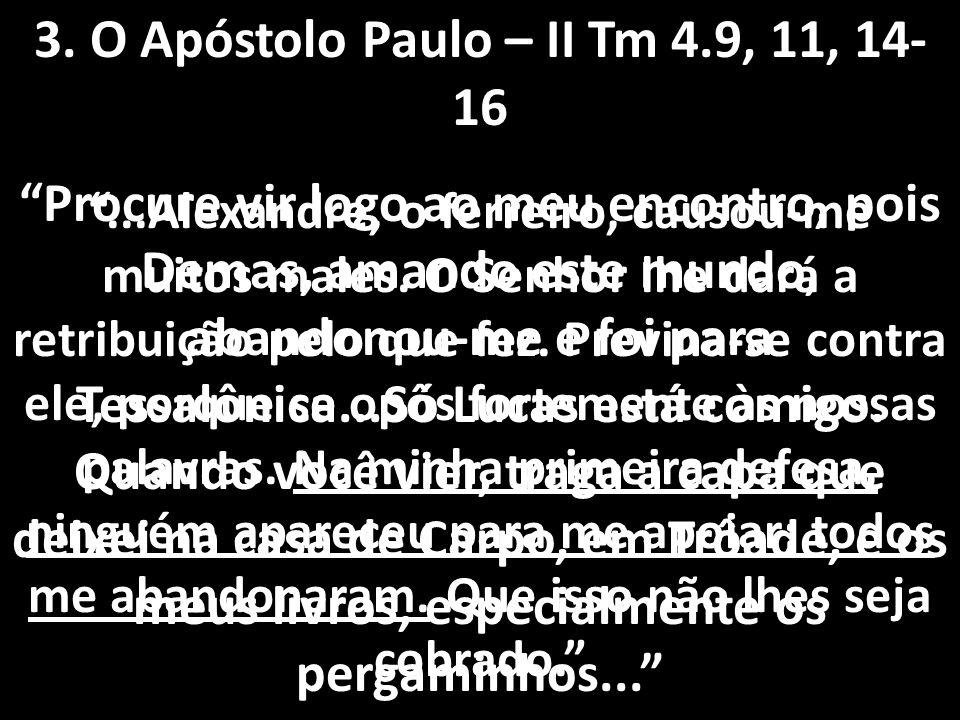 """3. O Apóstolo Paulo – II Tm 4.9, 11, 14- 16 """"Procure vir logo ao meu encontro, pois Demas, amando este mundo, abandonou-me e foi para Tessalônica...Só"""