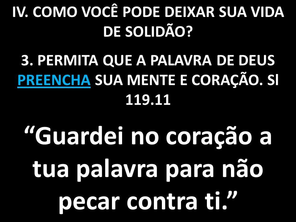 IV.COMO VOCÊ PODE DEIXAR SUA VIDA DE SOLIDÃO. 3.