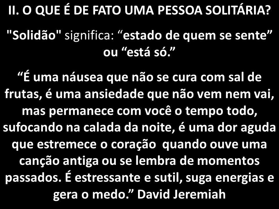 IV.COMO VOCÊ PODE DEIXAR SUA VIDA DE SOLIDÃO. 5.